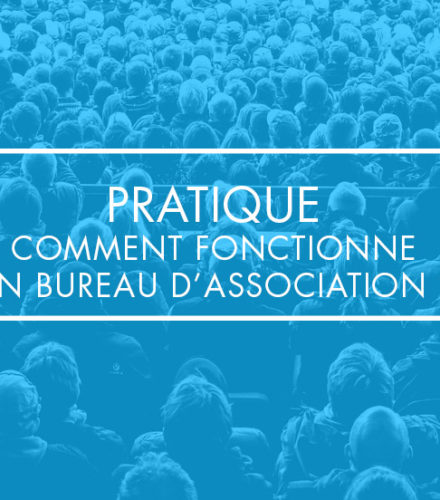 Pratique : comment fonctionne un Bureau d'association ?