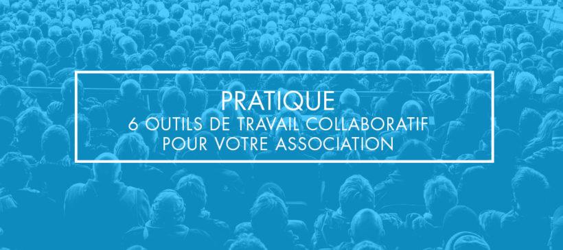 Pratique : 6 outils de travail collaboratif pour votre association